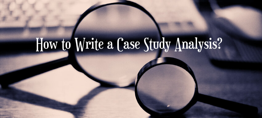 How to Write a Case Study Analysis